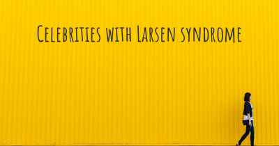 Celebrities with Larsen syndrome
