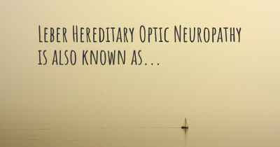 Leber Hereditary Optic Neuropathy is also known as...