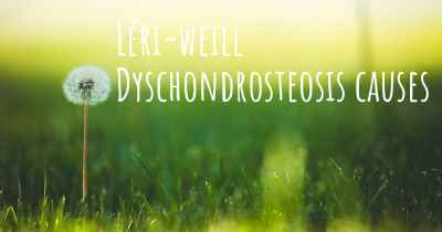 Léri-weill Dyschondrosteosis causes