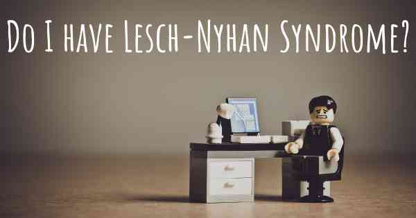 Do I have Lesch-Nyhan Syndrome?