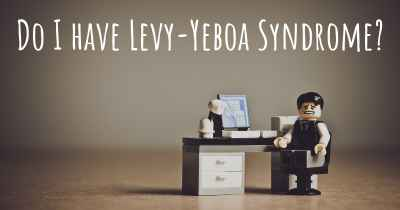 Do I have Levy-Yeboa Syndrome?