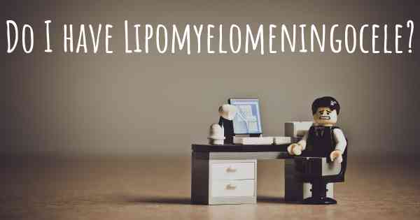 Do I have Lipomyelomeningocele?