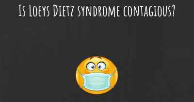 Is Loeys Dietz syndrome contagious?
