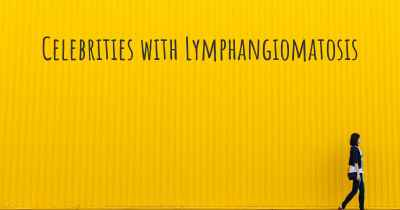 Celebrities with Lymphangiomatosis