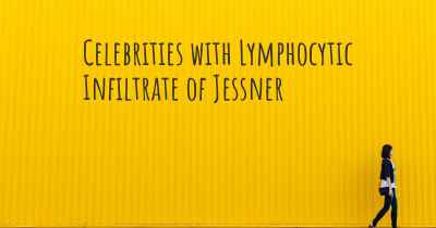 Celebrities with Lymphocytic Infiltrate of Jessner