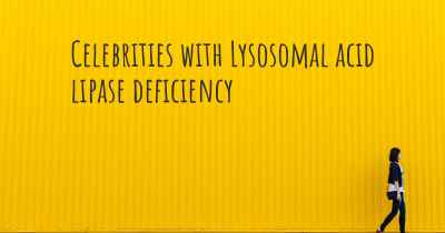 Celebrities with Lysosomal acid lipase deficiency