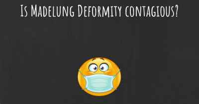Is Madelung Deformity contagious?