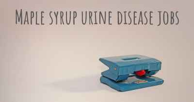 Maple syrup urine disease jobs