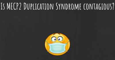 Is MECP2 Duplication Syndrome contagious?