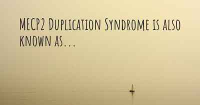 MECP2 Duplication Syndrome is also known as...