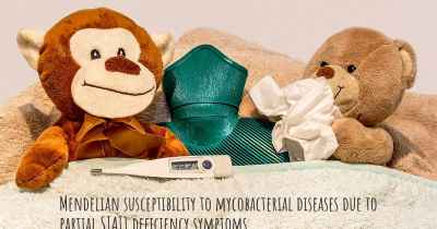 Mendelian susceptibility to mycobacterial diseases due to partial STAT1 deficiency symptoms