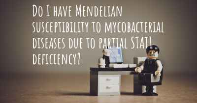 Do I have Mendelian susceptibility to mycobacterial diseases due to partial STAT1 deficiency?