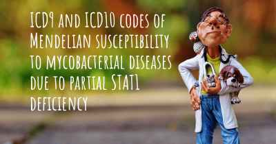 ICD9 and ICD10 codes of Mendelian susceptibility to mycobacterial diseases due to partial STAT1 deficiency