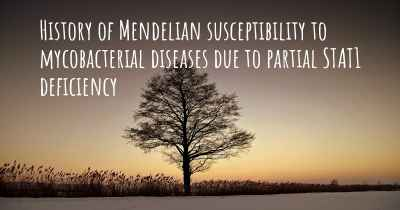 History of Mendelian susceptibility to mycobacterial diseases due to partial STAT1 deficiency