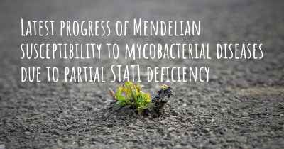 Latest progress of Mendelian susceptibility to mycobacterial diseases due to partial STAT1 deficiency