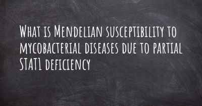 What is Mendelian susceptibility to mycobacterial diseases due to partial STAT1 deficiency