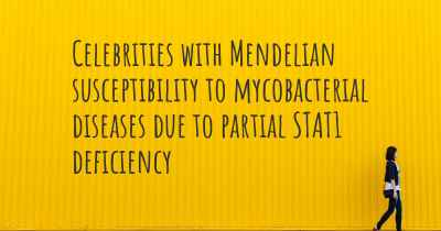 Celebrities with Mendelian susceptibility to mycobacterial diseases due to partial STAT1 deficiency