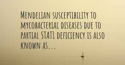 Mendelian susceptibility to mycobacterial diseases due to partial STAT1 deficiency is also known as...