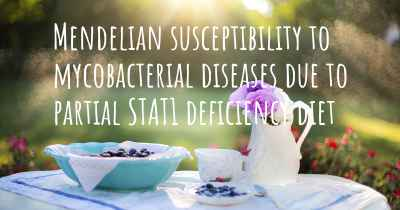 Mendelian susceptibility to mycobacterial diseases due to partial STAT1 deficiency diet