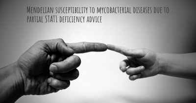 Mendelian susceptibility to mycobacterial diseases due to partial STAT1 deficiency advice