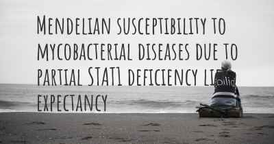 Mendelian susceptibility to mycobacterial diseases due to partial STAT1 deficiency life expectancy