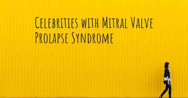 Celebrities with Mitral Valve Prolapse Syndrome