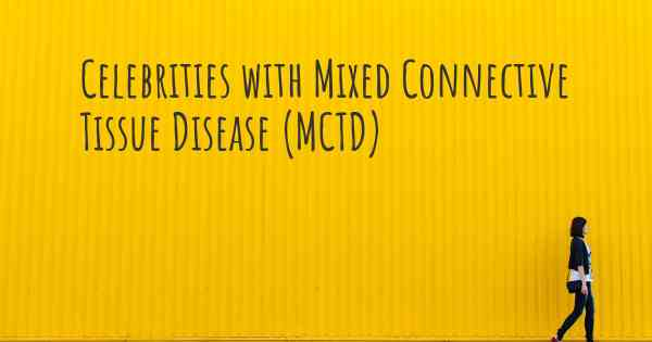▷ Celebrities with Mixed Connective Tissue Disease (MCTD)
