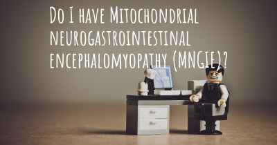 Do I have Mitochondrial neurogastrointestinal encephalomyopathy (MNGIE)?