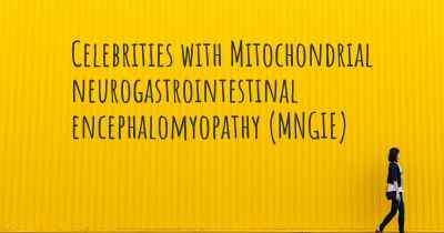 Celebrities with Mitochondrial neurogastrointestinal encephalomyopathy (MNGIE)