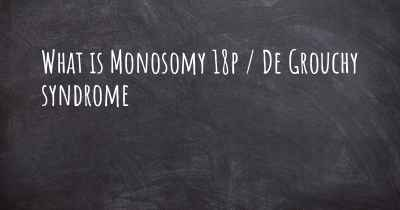 What is Monosomy 18p / De Grouchy syndrome