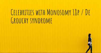 Celebrities with Monosomy 18p / De Grouchy syndrome