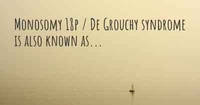 Monosomy 18p / De Grouchy syndrome is also known as...