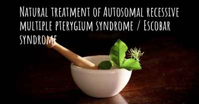 Natural treatment of Autosomal recessive multiple pterygium syndrome / Escobar syndrome