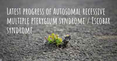 Latest progress of Autosomal recessive multiple pterygium syndrome / Escobar syndrome