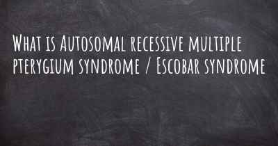 What is Autosomal recessive multiple pterygium syndrome / Escobar syndrome