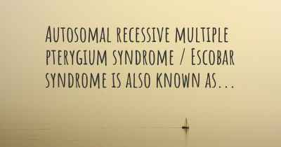 Autosomal recessive multiple pterygium syndrome / Escobar syndrome is also known as...