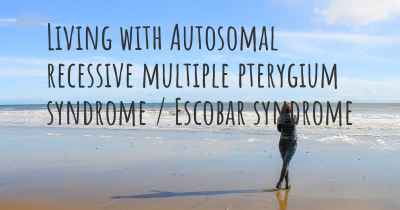 Living with Autosomal recessive multiple pterygium syndrome / Escobar syndrome