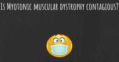 Is Myotonic muscular dystrophy contagious?
