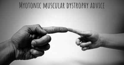 Myotonic muscular dystrophy advice