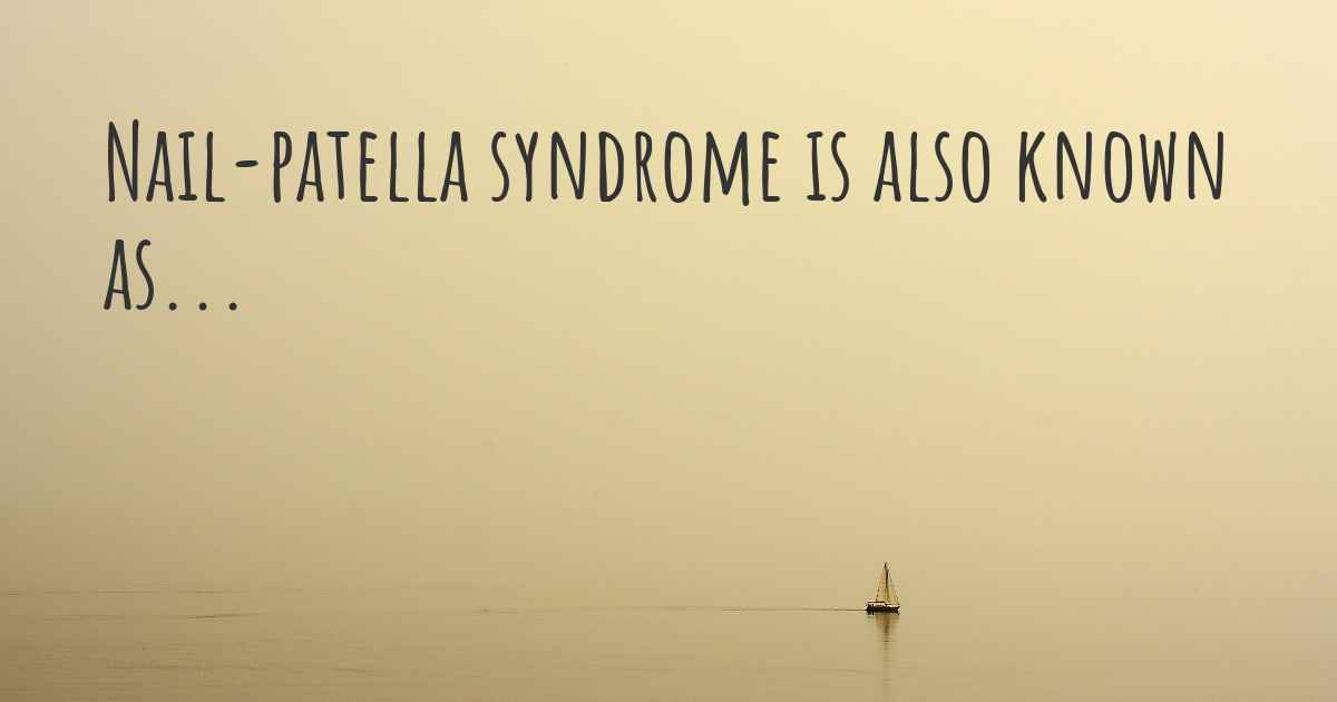 ▷ Nail-patella syndrome synonyms