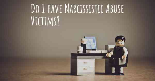 Do I have Narcissistic Abuse Victims?
