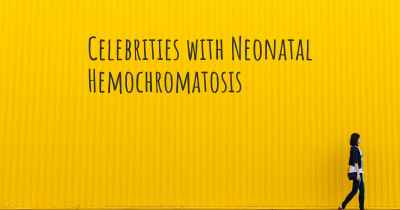 Celebrities with Neonatal Hemochromatosis