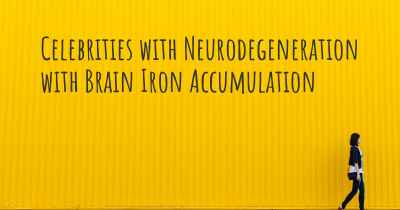 Celebrities with Neurodegeneration with Brain Iron Accumulation