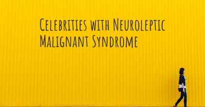 Celebrities with Neuroleptic Malignant Syndrome