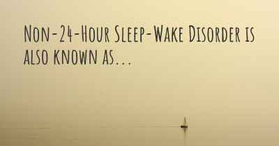 Non-24-Hour Sleep-Wake Disorder is also known as...