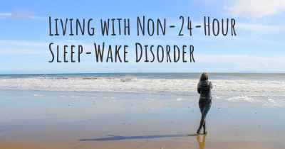 Living with Non-24-Hour Sleep-Wake Disorder