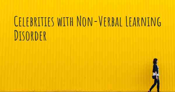 What Is Non Verbal Learning Disorder >> Celebrities With Non Verbal Learning Disorder