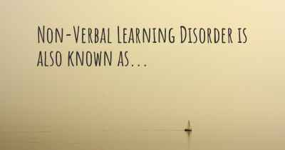 Non-Verbal Learning Disorder is also known as...