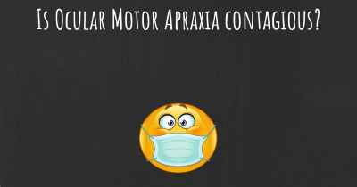 Is Ocular Motor Apraxia contagious?