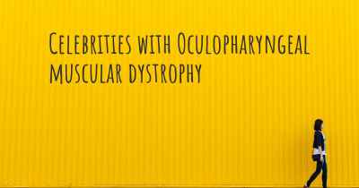 Celebrities with Oculopharyngeal muscular dystrophy